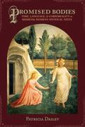 Promised Bodies : Time, Language, and Corporeality in Medieval Women's Mystical Texts