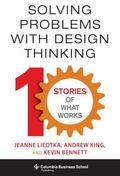 Solving Problems with Design Thinking: Ten Stories of What Works (Columbia Business School P...