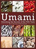 Umami: Unlocking the Secrets of the Fifth Taste (Arts and Traditions of the Table: Perspecti...