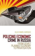 Policing Economic Crime in Russia : From Soviet Planned Economy to Privatization