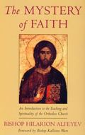 Mystery of Faith An Introduction to the Teaching and Spirituality of the Orthodox Church