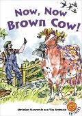Now, Now, Brown Cow!