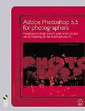 Adobe Photoshop 5.5 for Photographers A Professional Image Editor's Guide to the Creative Us...
