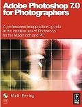 Adobe Photoshop 7.0 for Photographers: A Professional Image Editor's Guide to the Creative U...