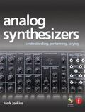 Analog Synthesizers Understanding, Performing, Buying- from the Legacy of Moog to Software S...