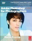 Adobe Photoshop CS5 for Photographers: A professional image editor's guide to the creative u...