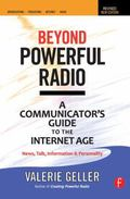 Beyond Powerful Radio, Second Edition: A Communicator's Guide to the Internet Age-News, Talk...