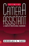 Camera Assistant A Complete Professional Handbook