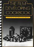Film Developing Cookbook Advanced Techniques for Film Developing