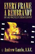Every Frame a Rembrandt Art and Practice of Cinematography