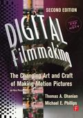Digital Filmmaking The Changing Art and Craft of Making Motion Pictures