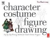Character Costume Figure Drawing Step-By-Step Drawing Methods for Theatre Costume Designers