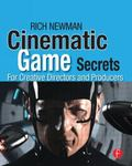 Cinematic Game Secrets for Creative Directors and Producers: Inspired Techniques from Indust...