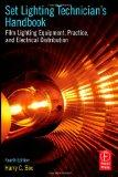Set Lighting Technician's Handbook, Fourth Edition: Film Lighting Equipment