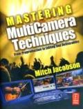 Mastering MultiCamera Techniques: From Preproduction to Editing to Deliverable Masters