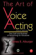 The Art of Voice Acting, Fourth Edition: The Craft and Business of Performing Voiceover