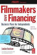 Filmmakers and Financing, Sixth Edition: Business Plans for Independents