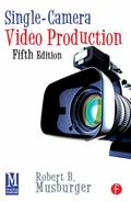 Single-Camera Video Production, Fifth Edition