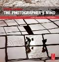 Photographer's Mind : Creative Thinking for Better Digital Photos