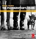 Photographer's Vision : Understanding and Appreciating Great Photography