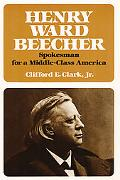 Henry Ward Beecher: Spokesman for a Middle-Class America - Clifford E. Clark - Hardcover