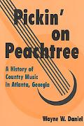 Pickin' on Peachtree: A History of Country Music in Atlanta, Georgia - Wayne W. Daniel - Har...
