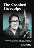 Crooked Stovepipe Athapaskan Fiddle Music and Square Dancing in Northeast Alaska and Northwe...