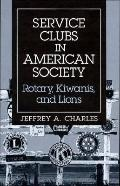 Service Clubs in American Society Rotary, Kiwanis, and Lions