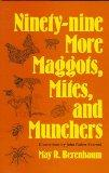 Ninety-Nine More Maggots, Mites, and Munchers - May R. Berenbaum - Hardcover