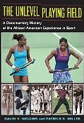 Unlevel Playing Field A Documentary History of the African American Experience in Sport