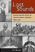 Lost Sounds Blacks and the Birth of the Recording Industry, 1890-1919