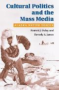 Cultural Politics and the Mass Media Alaska Native Voices