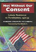 Not Without Our Consent Lakota Resistance to Termination, 1950-59