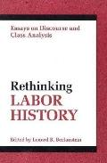 Rethinking Labor History Essays on Discourse and Class Analysis