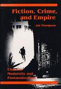 Fiction, Crime, and Empire Clues to Modernity and Postmodernism