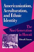 Americanization, Acculturation, and Ethnic Identity The Nisei Generation in Hawaii