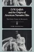 D.W. Griffith and the Origins of American Narrative Film The Early Years at Biograph