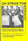 On Strike for Respect The Clerical and Technical Workers' Strike at Yale University, 1984-85
