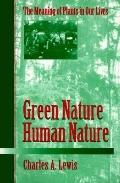 Green Nature/Human Nature The Meaning of Plants in Our Lives