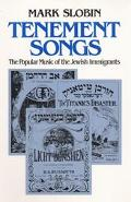 Tenement Songs The Popular Music of Jewish Immigrants