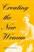 Creating the New Woman The Rise of Southern Women's Progressive Culture in Texas, 1893-1918