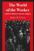 World of the Worker Labor in Twentieth-Century America