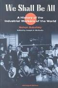We Shall Be All A History of the Industrial Workers of the World
