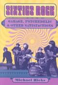 Sixties Rock Garage, Psychedelic, and Other Satisfactions