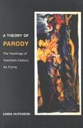 Theory of Parody The Teachings of Twentieth-Century Art Forms