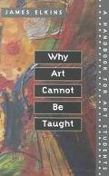 Why Art Cannot Be Taught A Handbook for Art Students