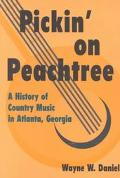 Pickin' on Peachtree A History of Country Music in Atlanta, Georgia