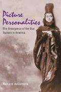 Picture Personalities The Emergence of the Star System in America