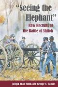 Seeing the Elephant Raw Recruits at the Battle of Shiloh