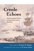 Creole Echoes The Francophone Poetry of Nineteenth-Century Louisiana